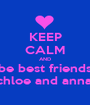 KEEP CALM AND be best friends chloe and anna! - Personalised Poster A1 size