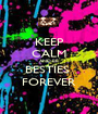 KEEP CALM AND BE BESTIES  FOREVER - Personalised Poster A1 size