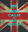 KEEP CALM AND BE BITCH - Personalised Poster A1 size