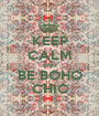 KEEP CALM AND BE BOHO CHIC - Personalised Poster A1 size