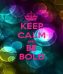 KEEP CALM AND BE BOLD - Personalised Poster A1 size
