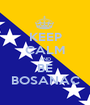 KEEP CALM AND BE BOSANAC - Personalised Poster A1 size