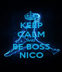 KEEP CALM AND BE BOSS NICO - Personalised Poster A1 size