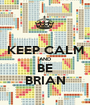 KEEP CALM AND BE BRIAN - Personalised Poster A1 size