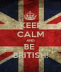 KEEP CALM AND BE  BRITISH! - Personalised Poster A1 size
