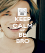 KEEP CALM AND BE BRO - Personalised Poster A1 size