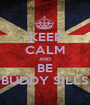 KEEP CALM AND BE BUDDY SILLS - Personalised Poster A1 size