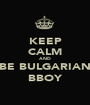 KEEP CALM AND BE BULGARIAN BBOY - Personalised Poster A1 size