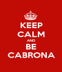 KEEP CALM AND BE CABRONA - Personalised Poster A1 size