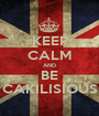 KEEP CALM AND BE CAKILISIOUS - Personalised Poster A1 size
