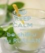 KEEP CALM AND be chifiru  lu RUSLAN - Personalised Poster A1 size