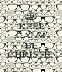 KEEP CALM AND BE  CHRISTEN - Personalised Poster A1 size
