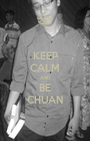 KEEP CALM AND BE CHUAN - Personalised Poster A1 size