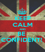 KEEP CALM AND BE  CONFIDENT!  - Personalised Poster A1 size