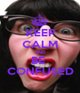 KEEP CALM AND BE  CONFUSED - Personalised Poster A1 size