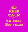 KEEP CALM and  be cool  like razza - Personalised Poster A1 size