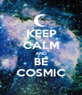 KEEP CALM AND BE COSMIC - Personalised Poster A1 size
