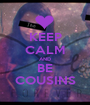 KEEP CALM AND BE COUSINS - Personalised Poster A1 size