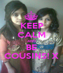 KEEP CALM AND BE COUSINS! X - Personalised Poster A1 size