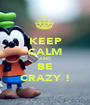 KEEP CALM AND BE CRAZY ! - Personalised Poster A1 size