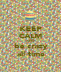KEEP CALM AND be crazy all time - Personalised Poster A1 size