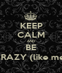 KEEP CALM AND BE CRAZY (like me) - Personalised Poster A1 size
