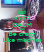 KEEP CALM AND Be crazy Like mechita - Personalised Poster A1 size