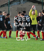 KEEP CALM AND BE CSV - Personalised Poster A1 size