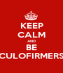 KEEP CALM AND BE CULOFIRMERS - Personalised Poster A1 size