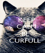 KEEP     CALM     AND    BE    CURFULL  - Personalised Poster A1 size