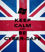 KEEP CALM AND BE CYBER-SAFE - Personalised Poster A1 size