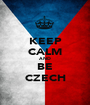 KEEP CALM AND BE CZECH - Personalised Poster A1 size