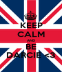 KEEP CALM AND BE DARCIE <3 - Personalised Poster A1 size