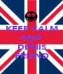 KEEP CALM AND BE DEMIS FRIEND - Personalised Poster A1 size