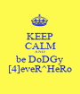 KEEP CALM AND be DoDGy [4]eveR^HeRo - Personalised Poster A1 size