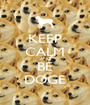 KEEP CALM AND BE DOGE - Personalised Poster A1 size