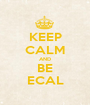KEEP CALM AND BE ECAL - Personalised Poster A1 size