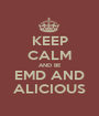 KEEP CALM AND BE EMD AND ALICIOUS - Personalised Poster A1 size