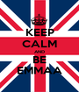 KEEP CALM AND BE EMMAA - Personalised Poster A1 size