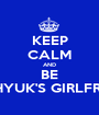 KEEP CALM AND BE EUNHYUK'S GIRLFRIEND - Personalised Poster A1 size