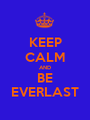 KEEP CALM AND BE EVERLAST - Personalised Poster A1 size