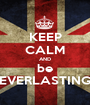 KEEP CALM AND be EVERLASTING - Personalised Poster A1 size