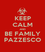 KEEP CALM AND BE FAMILY PAZZESCO - Personalised Poster A1 size