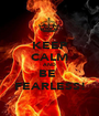 KEEP CALM AND BE  FEARLESS! - Personalised Poster A1 size