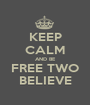 KEEP CALM AND BE FREE TWO BELIEVE - Personalised Poster A1 size