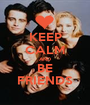 KEEP CALM AND BE FRIENDS - Personalised Poster A1 size