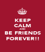 KEEP CALM AND BE FRIENDS FOREVER!! - Personalised Poster A1 size