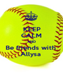 KEEP CALM AND Be friends with  Allysa  - Personalised Poster A1 size