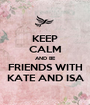 KEEP CALM AND BE FRIENDS WITH KATE AND ISA - Personalised Poster A1 size