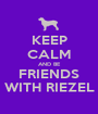 KEEP CALM AND BE FRIENDS WITH RIEZEL - Personalised Poster A1 size